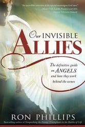 Our Invisible Allies - The Definitive Guide on Angels and How They Work Behind the Scenes ebook by Ron Phillips, DMin