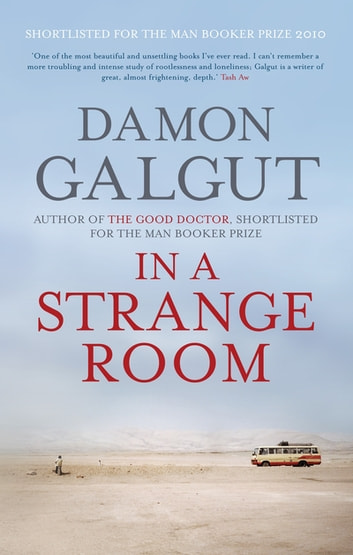 In a Strange Room - SHORTLISTED FOR THE MAN BOOKER PRIZE 2010 ebook by Damon Galgut