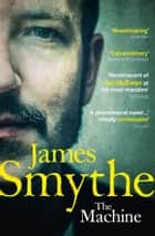 The Machine ebook by James Smythe