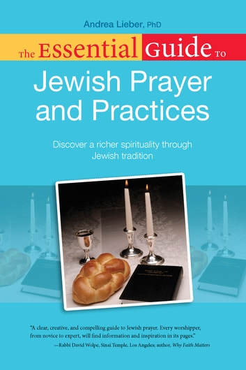 The Essential Guide to Jewish Prayer and Practices ebook by Andrea Lieber Ph.D.
