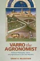 Varro the Agronomist ebook by Grant A. Nelsestuen