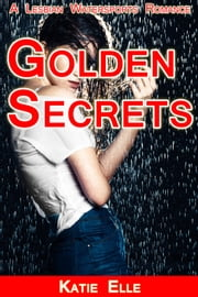 Golden Secrets - A Lesbian Watersports Romance ebook by Katie Elle