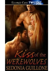 Kiss of the Werewolves ebook by Sedonia Guillone