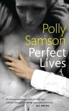 Perfect Lives ebook by Polly Samson