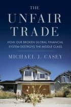 The Unfair Trade ebook by Michael J. Casey