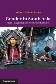 Gender in South Asia - Social Imagination and Constructed Realities ebook by Subhadra Mitra Channa