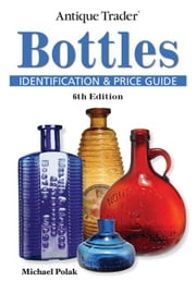 Antique Trader Bottles Identification and Price Guide ebook by Polak, Michael