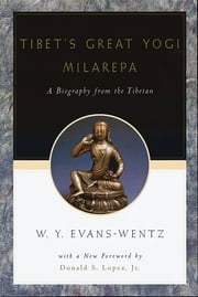 Tibet's Great Yog=i Milarepa - A Biography from the Tibetan being the Jets?n-Kabbum or Biographical History of Jets?n-Milarepa, According to the Late L=ama Kazi Dawa-Samdup's English Rendering ebook by W. Y. Evans-Wentz,Donald S. Lopez