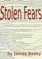 Stolen Fears ebook by James Bailey