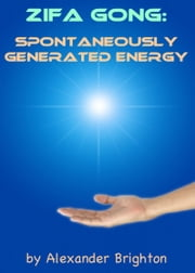 Zifa Gong: Spontaneously Generated Energy ebook by Alexander Brighton
