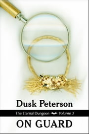 On Guard (The Eternal Dungeon, Volume 4) - The Eternal Dungeon, #4 ebook by Dusk Peterson