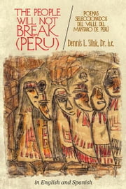 THE PEOPLE WILL NOT BREAK—(PERU) - (Poemas Seleccionados del Valle del Mantaro de Perú) ebook by Dennis L.  Siluk, Dr. h.c.