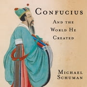 Confucius - And the World He Created audiobook by Michael Schuman