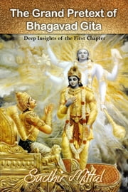 The Grand Pretext of Bhagavad Gita ebook by Sudhir Mittal