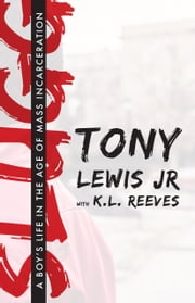 Slugg - A Boy's Life in the Age of Mass Incarceration ebook by Tony Lewis Jr.,K.L. Reeves