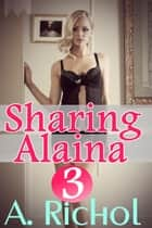 Sharing Alaina 3: Taboo Babysitter Menage Erotica - Sharing Alaina, #3 ebook by Amanda Richol