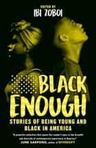 Black Enough: Stories of Being Young & Black in America ebook by Ibi Zoboi, June Sarpong, Renée Watson,...