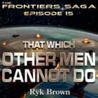 That Which Other Men Cannot Do livre audio by Ryk Brown