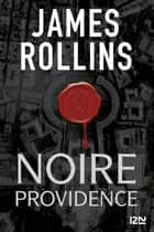 Noire providence - Une aventure de la Sigma Force ebook by James ROLLINS, Françoise SMITH