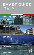 Smart Guide Italy Northern Cities: Milan, Venice, Turin & Genova ebook by Alexei Cohen