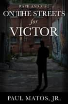 On the Streets for Victor ebook by Paul Matos Jr