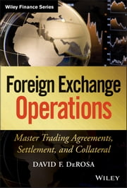 Foreign Exchange Operations - Master Trading Agreements, Settlement, and Collateral ebook by David F. DeRosa