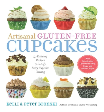 Artisanal Gluten-Free Cupcakes - 50 Enticing Recipes to Satisfy Every Cupcake Craving ebook by Kelli Bronski,Peter Bronski