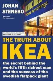 The Truth about IKEA - The Secret Success of the World's most Popular Furniture Brand ebook by Johan Stenebo