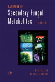 Handbook of Secondary Fungal Metabolites, 3-Volume Set ebook by Richard J. Cole,Milbra A. Schweikert,Bruce B. Jarvis