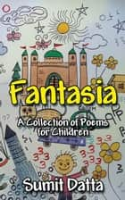 Fantasia - A Collection of Poems for Children ebook by Sumit Datta