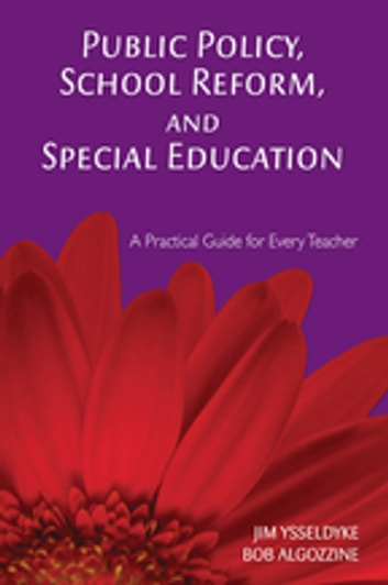 Public Policy, School Reform, and Special Education - A Practical Guide for Every Teacher ebook by Dr. James E. Ysseldyke,Bob Algozzine