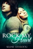 Rock My Heart - The Scarlet Fever Series, #1 ebook by Selene Chardou