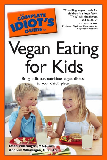 The Complete Idiot's Guide to Vegan Eating For Kids ebook by Andrew Villamagna M.D.; M.S.C.,Dana Villamagna M.S.J.