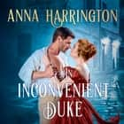 An Inconvenient Duke audiobook by Anna Harrington