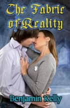 The Fabric of Reality ebook by Benjamin Kelly