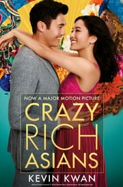 Crazy Rich Asians - The international bestseller, now a major film in 2018 電子書 by Kevin Kwan