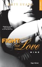 Fight For Love - tome 2 Mine ebook by Katy Evans, Sophie Francaud