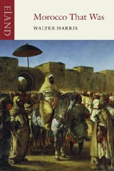 Morocco That Was ebook by Walter Harris,James Chandler