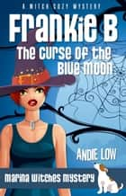 Frankie B - The Curse or the Blue Moon - A Witch Cozy Mystery ebook by Andie Low, Andrene Low