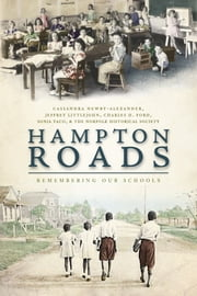 Hampton Roads - Remembering Our Schools ebook by Cassandra Newby-Alexander,Jeffrey Littlejohn,Charles H. Ford,Sonia Yaco,The Norfolk Historical Society