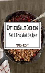 Cast Iron Skillet Cookbook Vol. 1 Breakfast Recipes