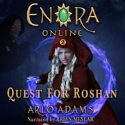 Quest For Roshan: A LitRPG Gamelit Fantasy Adventure - Enora Online: Book 2 audiobook by Arlo Adams