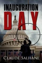 Inauguration Day ebook by Claude Salhani