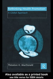 Rethinking Health Promotion - A Global Approach ebook by Theodore H. MacDonald