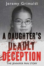 A Daughter's Deadly Deception - The Jennifer Pan Story ebook by Jeremy Grimaldi