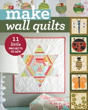 Make Wall Quilts - 11 Little Projects to Sew ebook by C&T Publishing