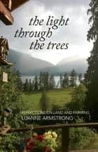 The Light Through the Trees ebook by Luanne Armstrong