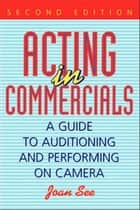 Acting in Commercials ebook by Joan See