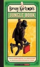 Harvey Kurtzman's Jungle Book ebook by Harvey Kurtzman, Denis Kitchen, Gilber Shelton,...