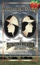 Home on the Strange_A Brewster and Brewster Adventure ebook by Murray Lindsay